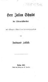 """Herr Julian Schmidt der literarhistoriker [i.e. a series of extracts from his """"Geschichte der deutschen Literatur""""], mit Setzer-Scholien herausgegeben von F. Lassalle"""