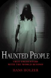 Haunted People: True Encounters with the World Beyond