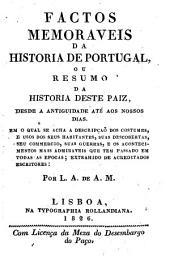 Factos memoraveis da historia de Portugal; ou, Resumo da historia deste paiz desde a antiguidade até aos nossos dias ...