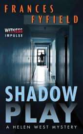 Shadow Play: A Helen West Mystery