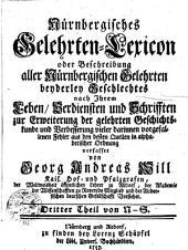 Nürnbergisches Gelehrten-Lexicon oder Beschreibung aller Nürnbergischen Gelehrten beyderley Geschlechtes nach Ihrem Leben...: M-S. Dritter Theil, Teil 3