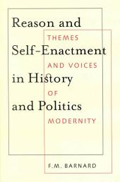 Reason and Self-Enactment in History and Politics: Themes and Voices of Modernity