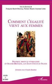 Comment l'égalité vient aux femmes: Politique, droit et syndicalisme en Grande-Bretagne, aux Etats-Unis et en France