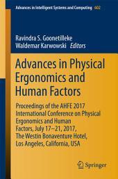 Advances in Physical Ergonomics and Human Factors: Proceedings of the AHFE 2017 International Conference on Physical Ergonomics and Human Factors, July 17-21, 2017, The Westin Bonaventure Hotel, Los Angeles, California, USA