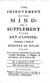 The Improvement of the Mind: or, a supplement to the Art of Logick, etc