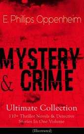 MYSTERY & CRIME Ultimate Collection: 110+ Thriller Novels & Detective Stories In One Volume (Illustrated): Including Cases of the Renowned Private Investigators Nicholas Goade, Peter Hames, Major Forester, Pudgy Pete, Joseph Cray, Commodore Jasen and Miss Mott