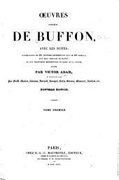 Œuvres complètes de Buffon avec les suites: accompagnées de 300 vignettes représentant plus de 800 animaux, d'un beau portrait de Buffon, et d'un frontispice représentant le génie de la nature, dessinés par Victor Adam, et gravés sur acier par MM. Muller ... [et al.].