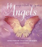 44 Ways to Talk to Your Angel: Connect with the angels' love and healing