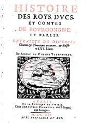Histoire Des Roys, Dvcs, Et Comtes De Bovrgongne Et D'Arles: Extraicte De Diverses Chartes & Chroniques anciennes, & diuisée en IIII. Liures