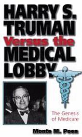 Harry S. Truman versus the Medical Lobby: The Genesis of Medicare