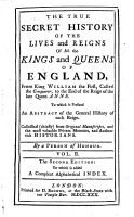 The True Secret History of the Lives and Reigns of All the Kings and Queens of England  from King William the First     to the End of the Reign of the Late Queen Anne  etc   2  Ed PDF