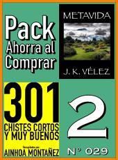 Pack Ahorra al Comprar 2 (Nº 029): 301 Chistes Cortos y Muy Buenos & Metavida
