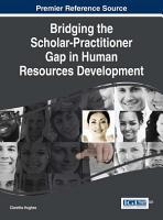 Bridging the Scholar Practitioner Gap in Human Resources Development PDF