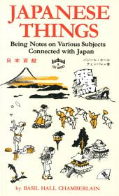 Japanese Things: Being Notes on Various Subjects Connected with Japan
