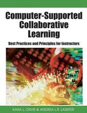 Computer-Supported Collaborative Learning: Best Practices and Principles for Instructors: Best Practices and Principles for Instructors