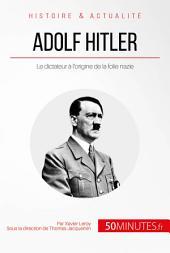 Adolf Hitler et la folie nazie: La naissance d'un monstre