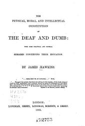 The Physical, Moral, and Intellectual Constitution of the Deaf and Dumb: With Some Practical and General Remarks Concerning Their Education
