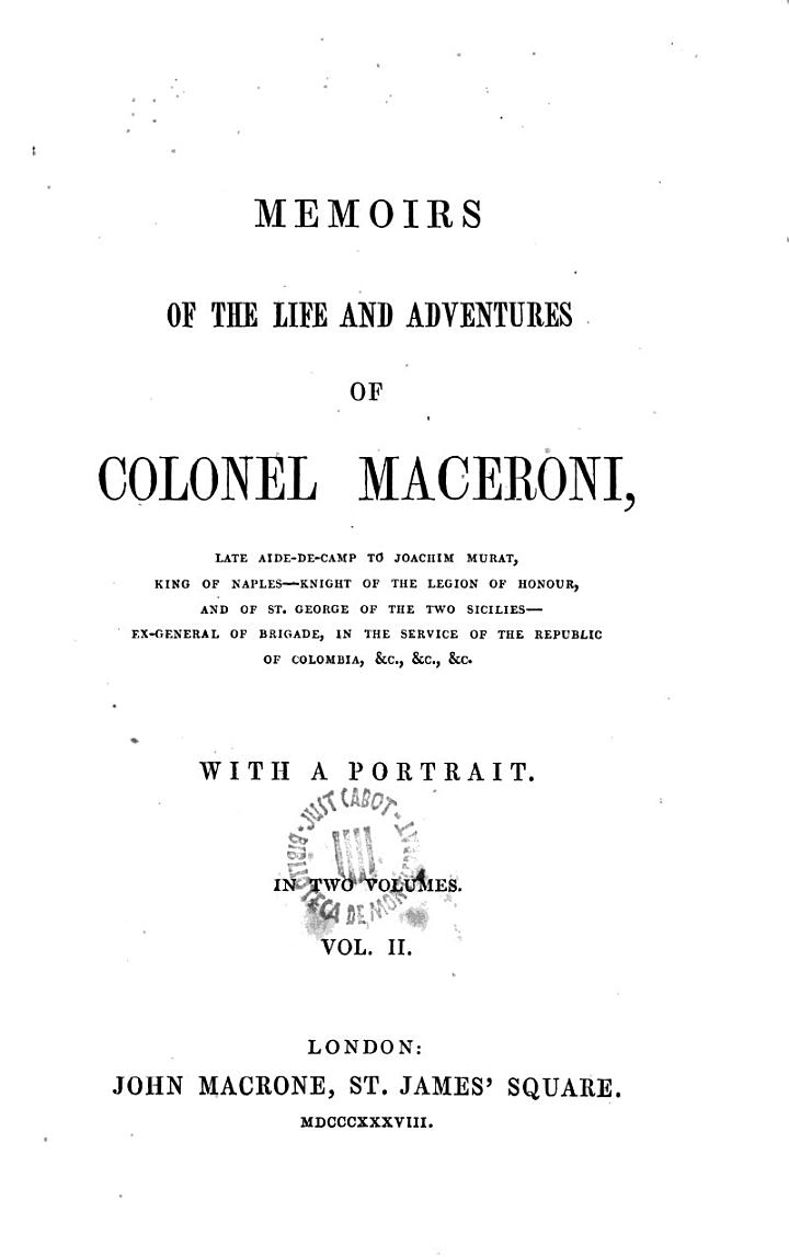 Mémoirs of the life and adventures of Colonel Maceroni, late aide-de-camp to Joachim Murat, king of Naples ... With a portrait