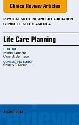 Life Care Planning  An Issue of Physical Medicine and Rehabilitation Clinics  PDF
