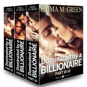 Boxed Set: Dominated by a Billionaire - Part 10-12: Irresistible Billionaire