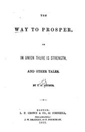 The Way to Prosper: Or, In Union There is Strength, and Other Tales