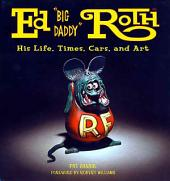 Ed 'Big Daddy' Roth - His Life, Times, Cars, and Art