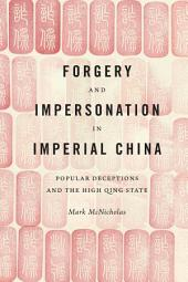Forgery and Impersonation in Imperial China: Popular Deceptions and the High Qing State