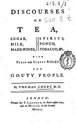 Discourses on Tea, Sugar, Milk, Made-wines, Spirits, Punch, Tobacco, &c