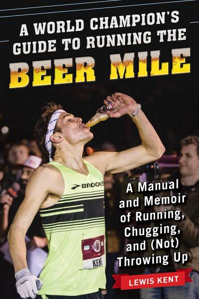 Download A World Champion s Guide to Running the Beer Mile Book