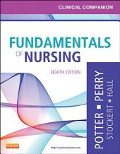 Clinical Companion for Fundamentals of Nursing: Just the Facts, Edition 8