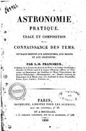 Astronomie pratique. Usage et composition de la connaissance des tems. Ouvrage destiné aux astronomes, aux marins et aux ingénieurs; par L.-B. Francoeur ..