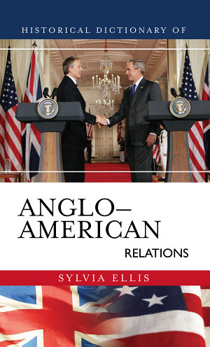 Historical Dictionary of Anglo American Relations