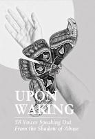 Upon Waking  58 Voices Speaking Out From the Shadow of Abuse PDF