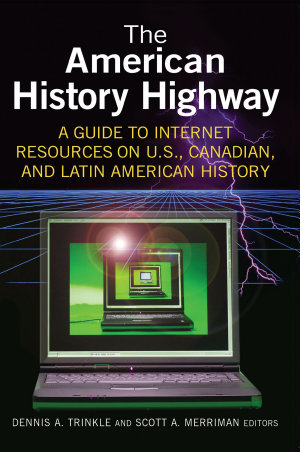 The American History Highway  A Guide to Internet Resources on U S   Canadian  and Latin American History