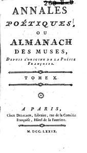 Annales poétiques, ou Almanach des Muses, depuis l'origine de la poésie françoise: Volume10