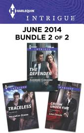 Harlequin Intrigue June 2014 - Bundle 2 of 2: Traceless\Groom Under Fire\The Defender