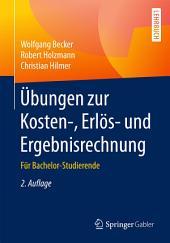 Übungen zur Kosten-, Erlös- und Ergebnisrechnung: Für Bachelor-Studierende, Ausgabe 2