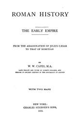 Roman History: The Early Empire, from the Assassination of Julius Cæsar to that of Domitian