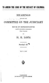 To Amend the Code of the District of Columbia: Hearings Before the Committee on the Judiciary, House of Representatives, Sixty-fourth Congress, First Session, on H.R. 14974. May 5, 1916
