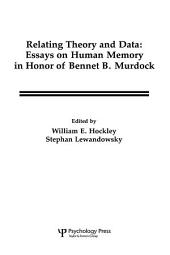 Relating Theory and Data: Essays on Human Memory in Honor of Bennet B. Murdock