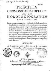 Primitiae gnomonicae catoptricae, hoc est horologiographiae novae specularis... authore R. P. Athanasio Kircher,...
