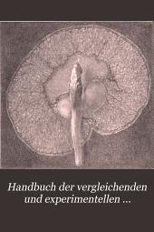 Handbuch der vergleichenden und experimentellen entwicklungslehre der wirbeltiere v.1: Band 1,Teil 2