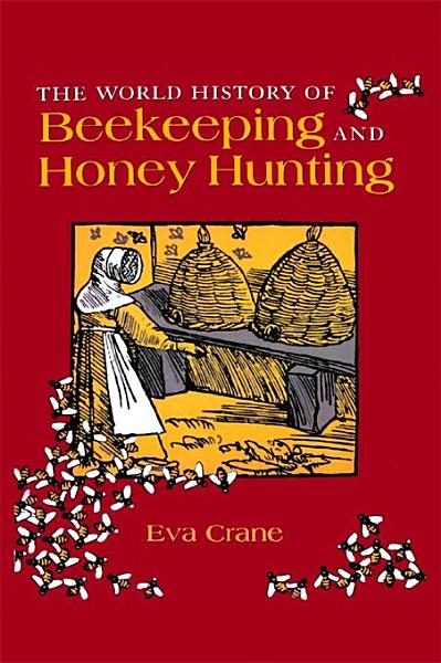 The World History of Beekeeping and Honey Hunting