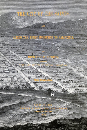 The city of the Saints : and across the Rocky mountains to California