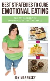 Best Strategies To Cure Emotional Eating: The Psychology Of Emotional Eating Explained