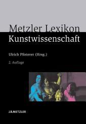 Metzler Lexikon Kunstwissenschaft: Ideen, Methoden, Begriffe, Ausgabe 2