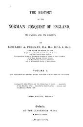 The History of the Norman Conquest of England: The preliminary history to the election of Eadward the Confessor. 1867