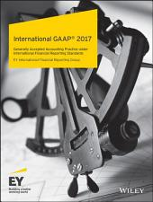 International GAAP 2017: Generally Accepted Accounting Practice under International Financial Reporting Standards
