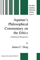 Aquinas's Philosophical Commentary on the Ethics: A Historical Perspective