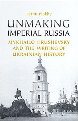 Unmaking Imperial Russia PDF